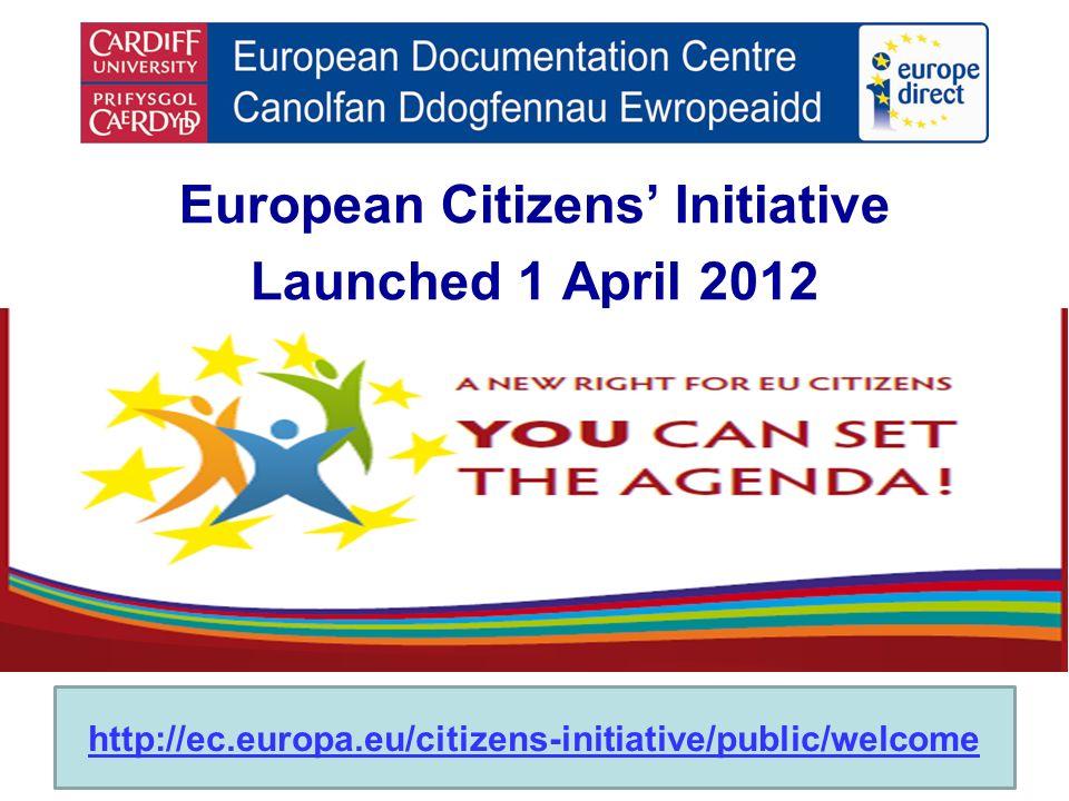 European Citizens Initiative Launched 1 April 2012 http://ec.europa.eu/citizens-initiative/public/welcome