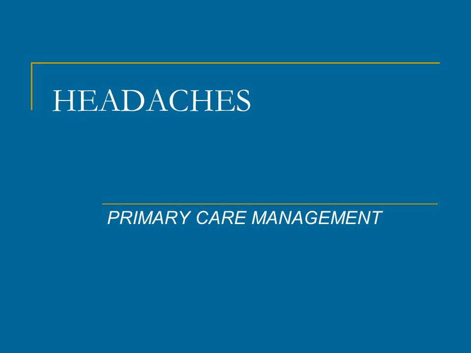 HEADACHES PRIMARY CARE MANAGEMENT