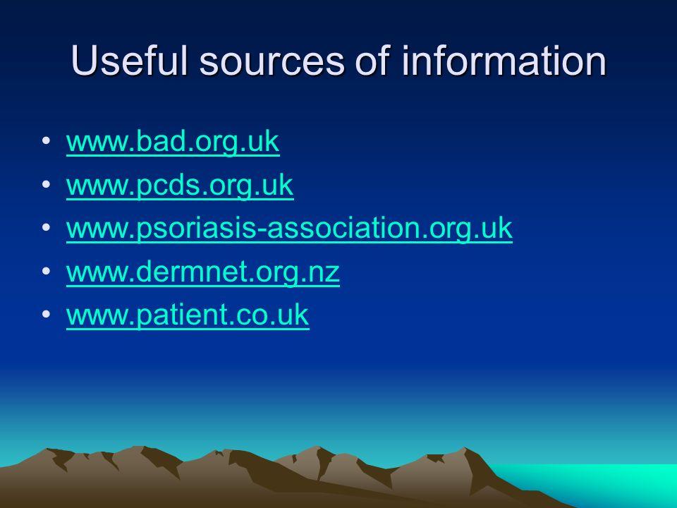Useful sources of information www.bad.org.uk www.pcds.org.uk www.psoriasis-association.org.uk www.dermnet.org.nz www.patient.co.uk