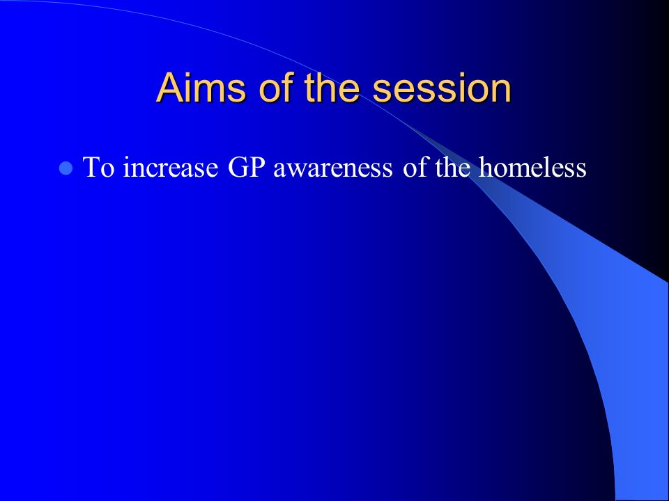 Objectives To learn more about the scale of the problem To understand the types of people that become homeless To be able to describe the health needs of the homeless Understand the relevance of this topic to us as GPs Learn more about local services