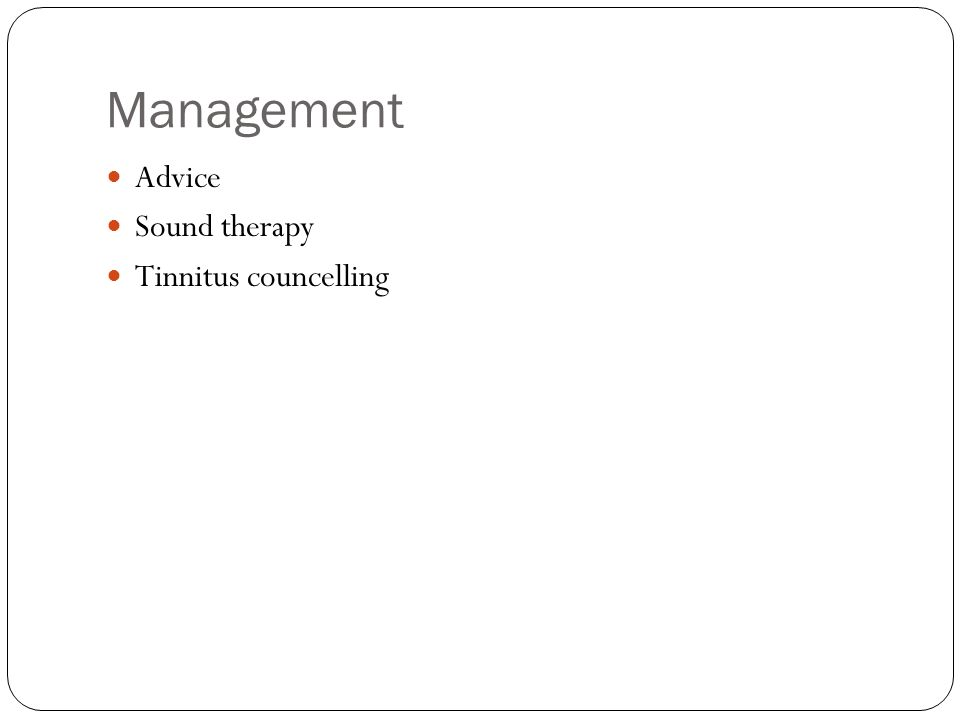 Management Advice Sound therapy Tinnitus councelling