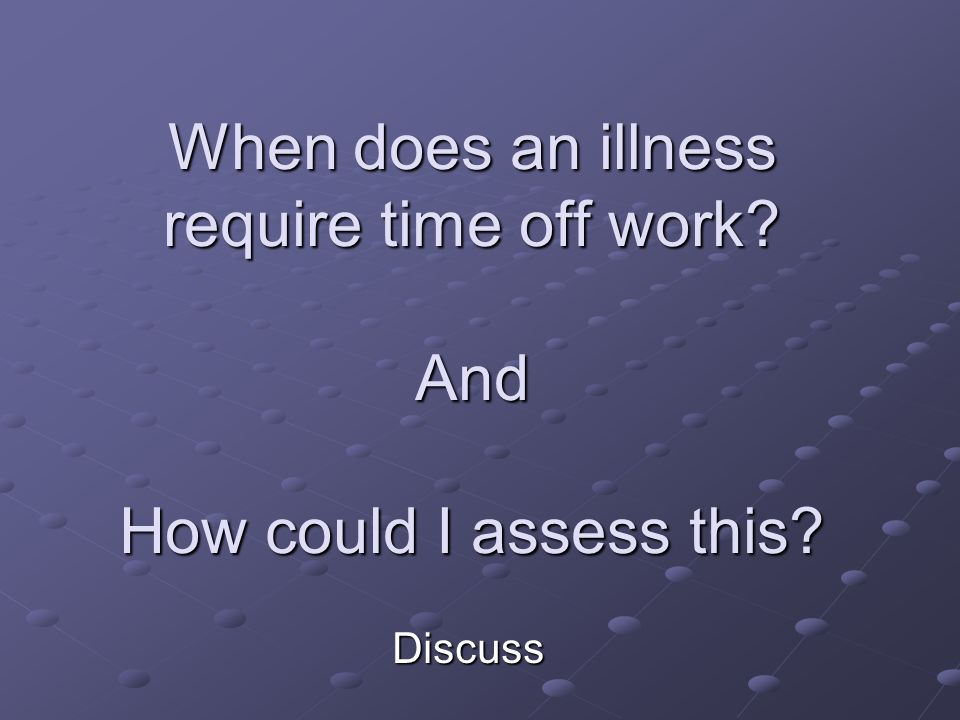 When does an illness require time off work? And How could I assess this? Discuss