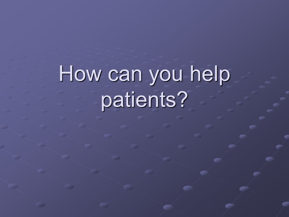 How can you help patients?