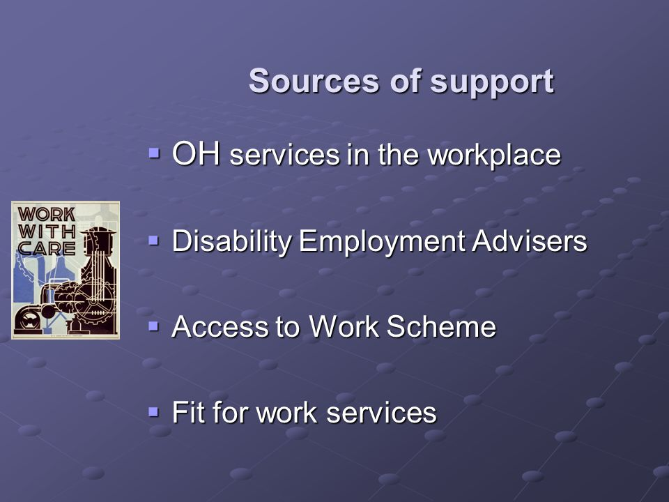 Sources of support OH services in the workplace OH services in the workplace Disability Employment Advisers Disability Employment Advisers Access to W
