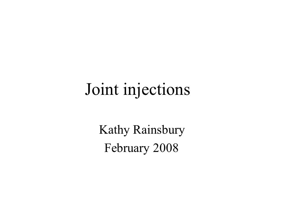 Joint injections Kathy Rainsbury February 2008