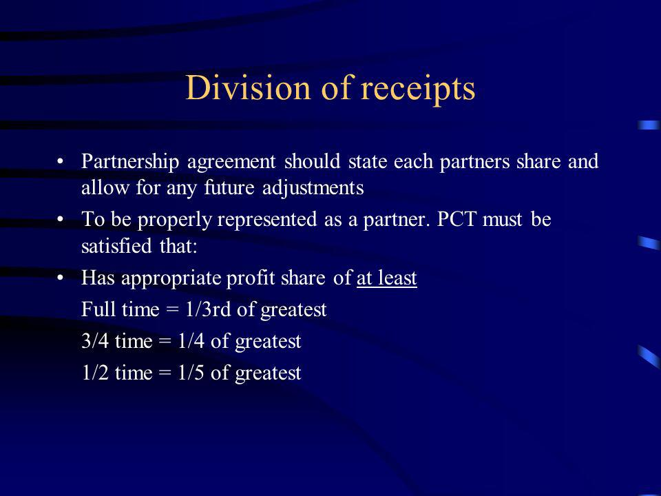 Division of receipts Partnership agreement should state each partners share and allow for any future adjustments To be properly represented as a partn