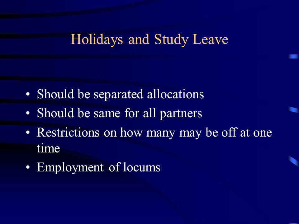 Holidays and Study Leave Should be separated allocations Should be same for all partners Restrictions on how many may be off at one time Employment of