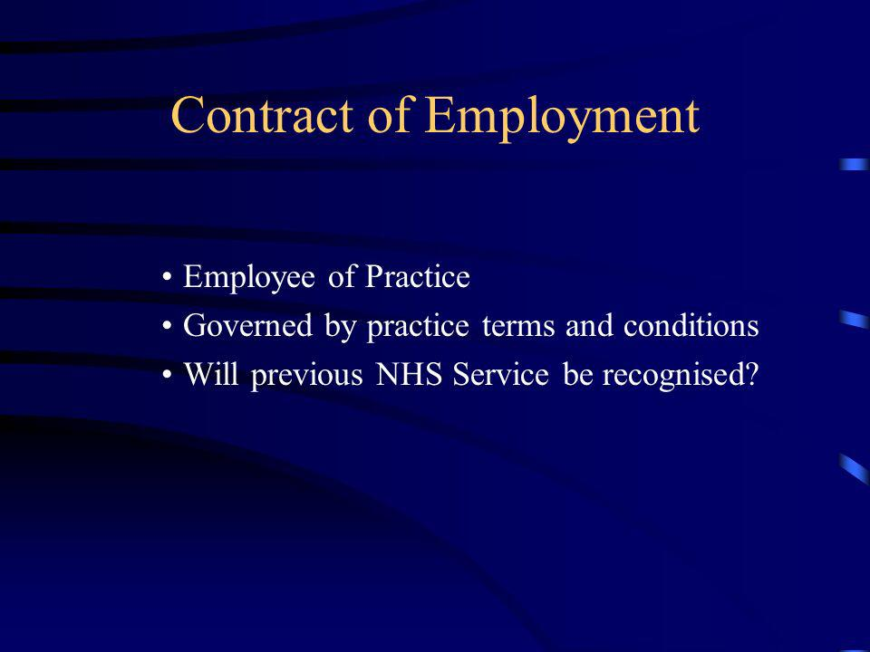 Contract of Employment Employee of Practice Governed by practice terms and conditions Will previous NHS Service be recognised?