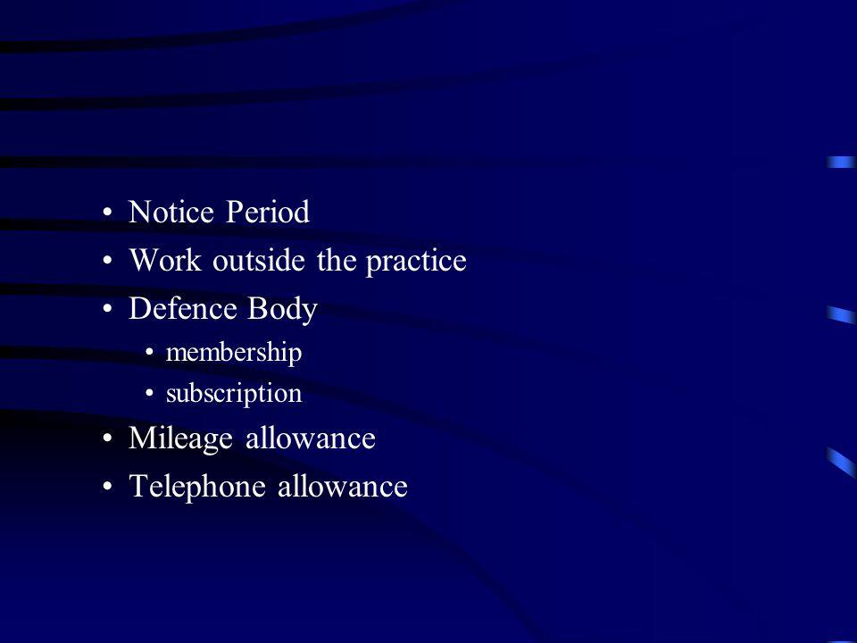 Notice Period Work outside the practice Defence Body membership subscription Mileage allowance Telephone allowance