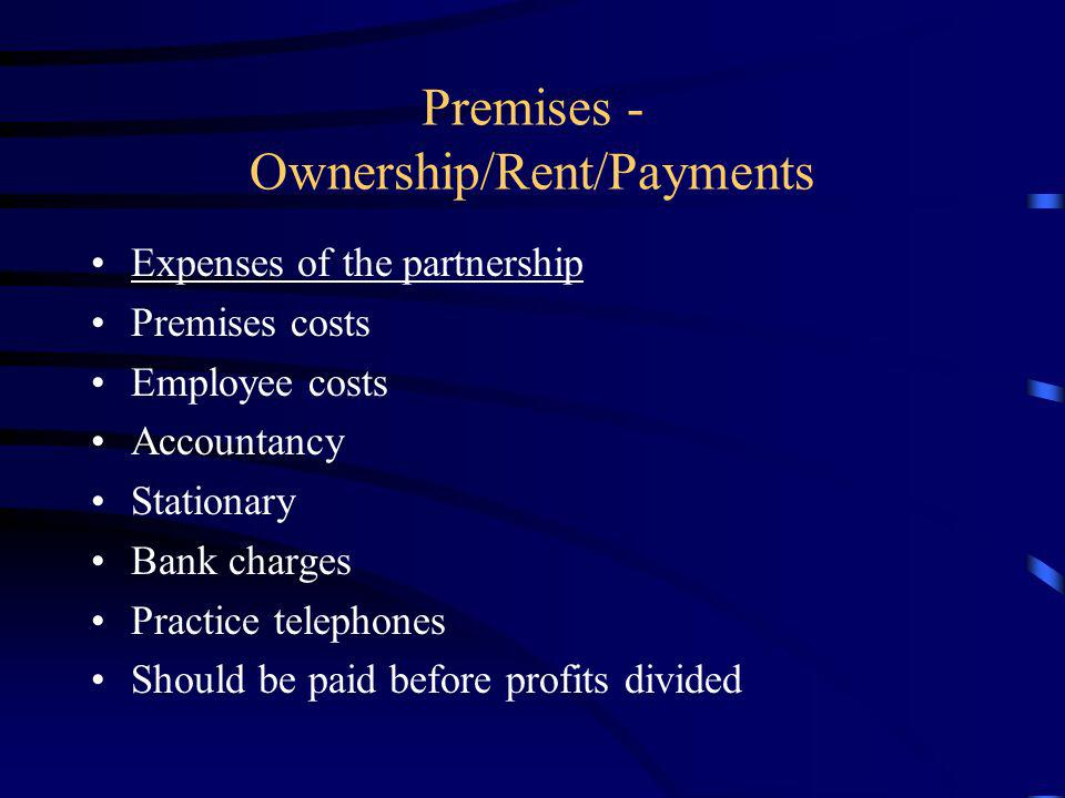 Premises - Ownership/Rent/Payments Expenses of the partnership Premises costs Employee costs Accountancy Stationary Bank charges Practice telephones S
