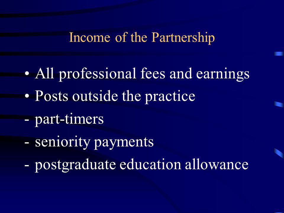 Income of the Partnership All professional fees and earnings Posts outside the practice -part-timers -seniority payments -postgraduate education allow