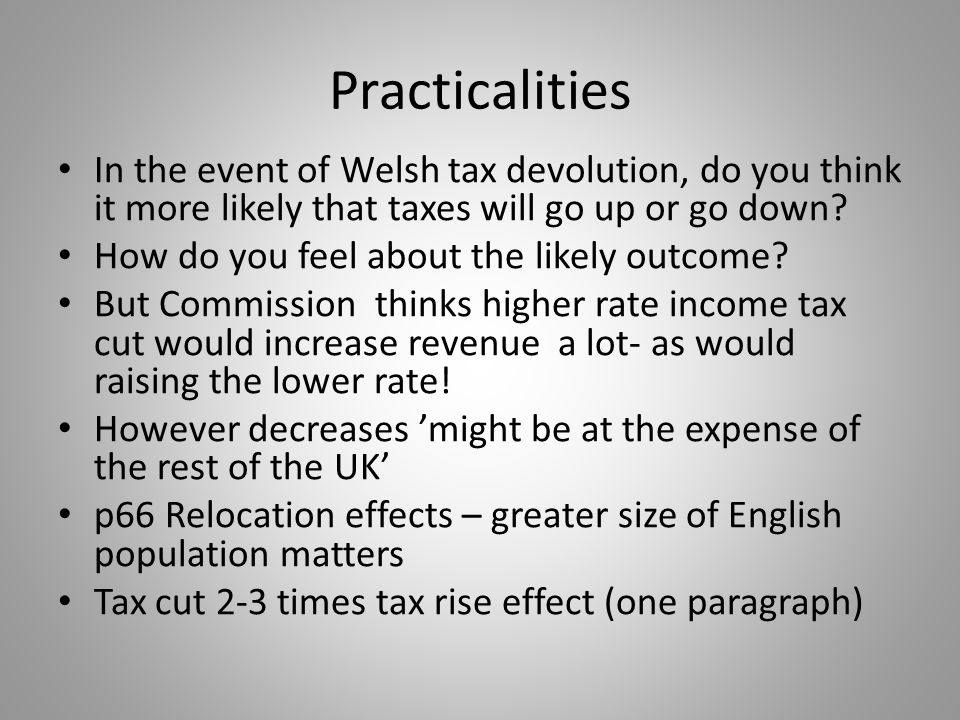 Practicalities In the event of Welsh tax devolution, do you think it more likely that taxes will go up or go down.
