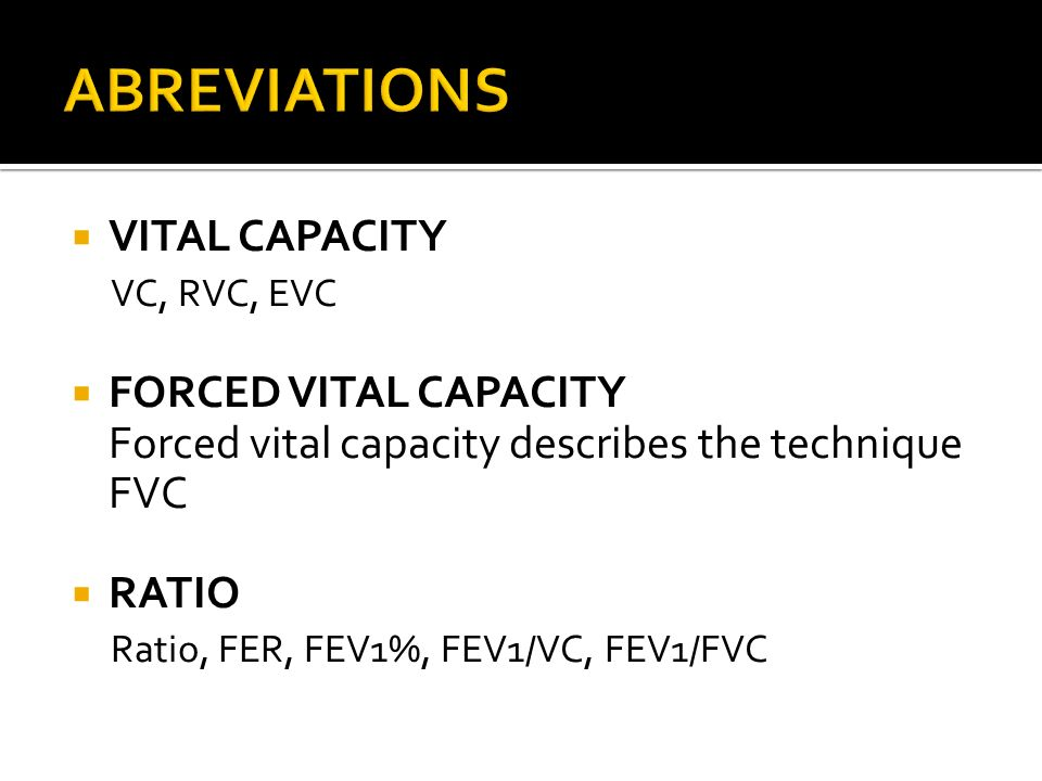 FEV1 The volume of air that the patient is able to breathe out in the first second of forced expiration FVCThe total volume of air that the patient ca
