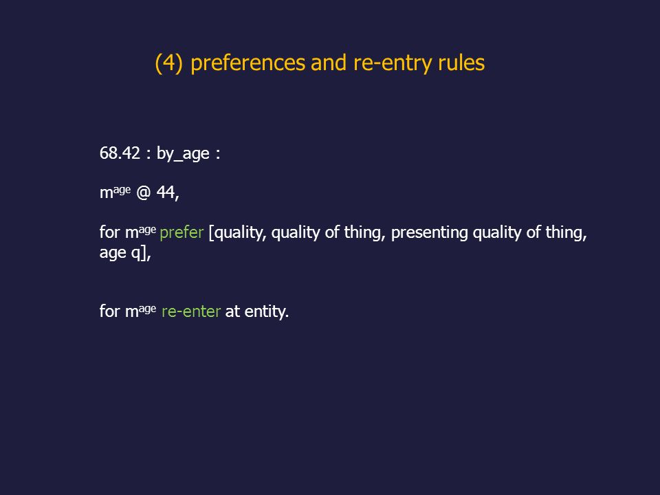 (4) preferences and re-entry rules 68.42 : by_age : m age @ 44, for m age prefer [quality, quality of thing, presenting quality of thing, age q], for m age re-enter at entity.