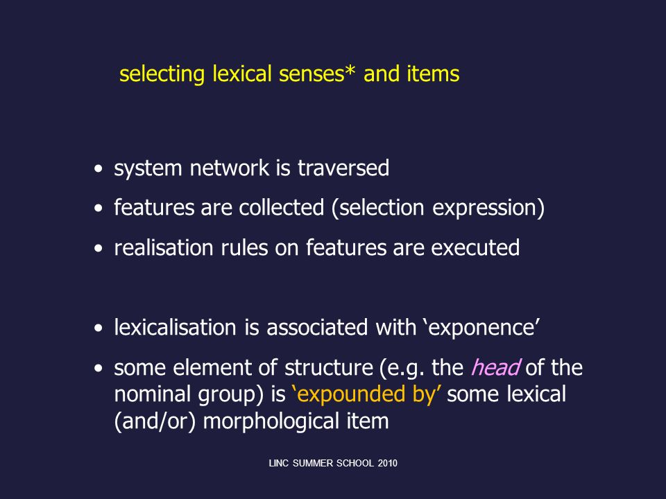 system network is traversed features are collected (selection expression) realisation rules on features are executed lexicalisation is associated with