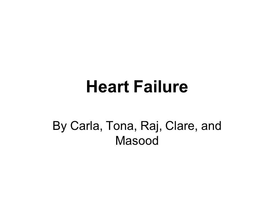Heart Failure By Carla, Tona, Raj, Clare, and Masood