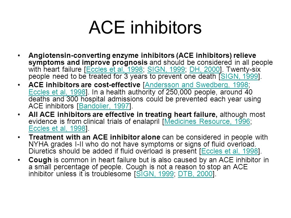 ACE inhibitors Angiotensin-converting enzyme inhibitors (ACE inhibitors) relieve symptoms and improve prognosis and should be considered in all people