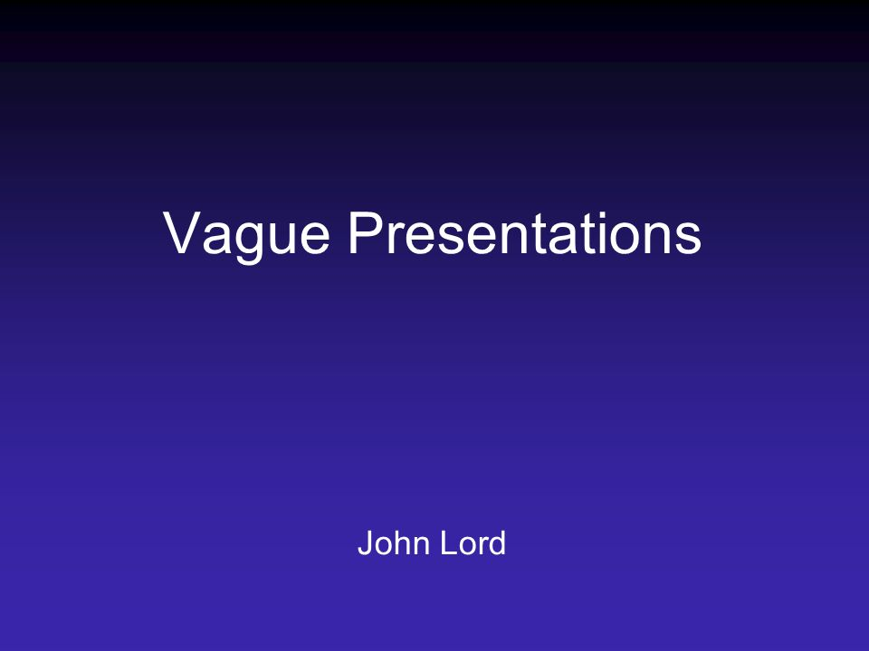 Vague Presentations John Lord