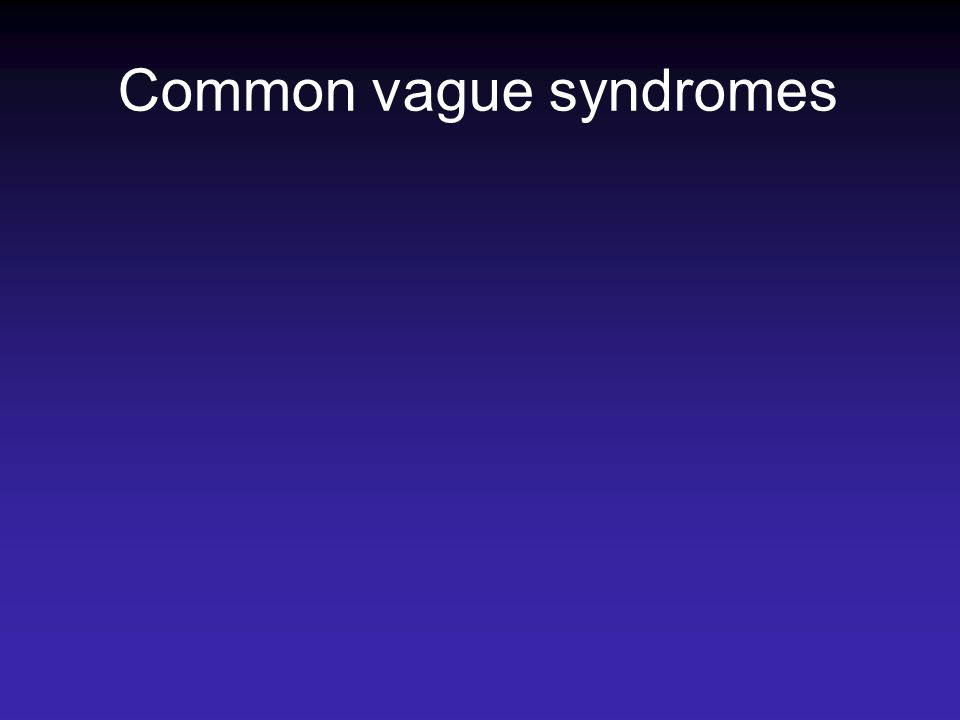 Common vague syndromes
