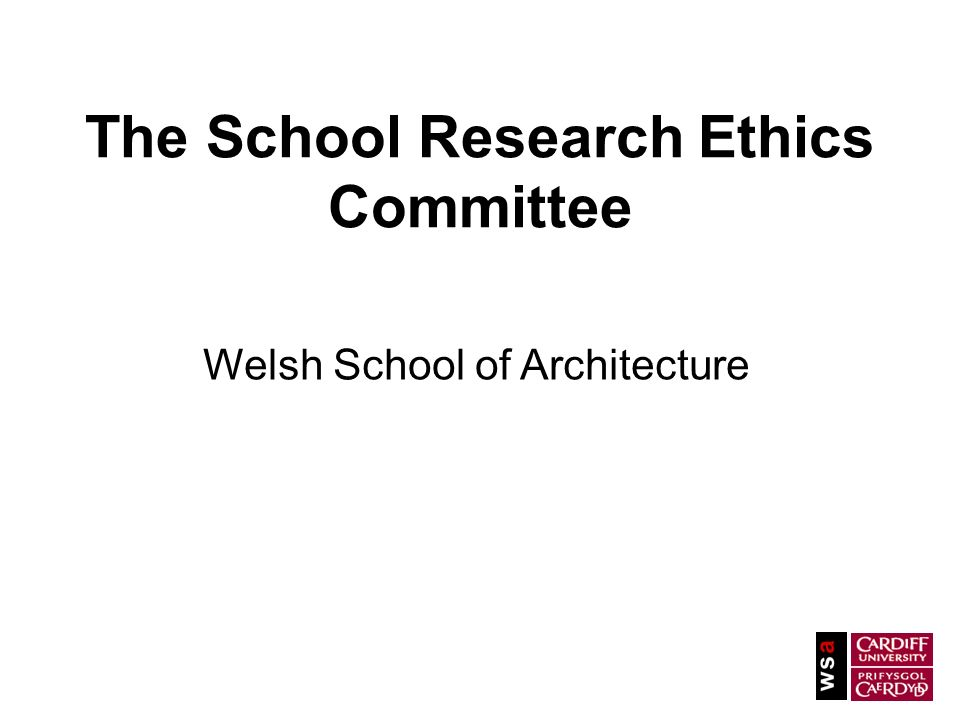 The School Research Ethics Committee Welsh School of Architecture