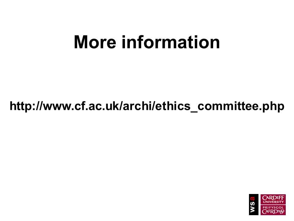 More information http://www.cf.ac.uk/archi/ethics_committee.php