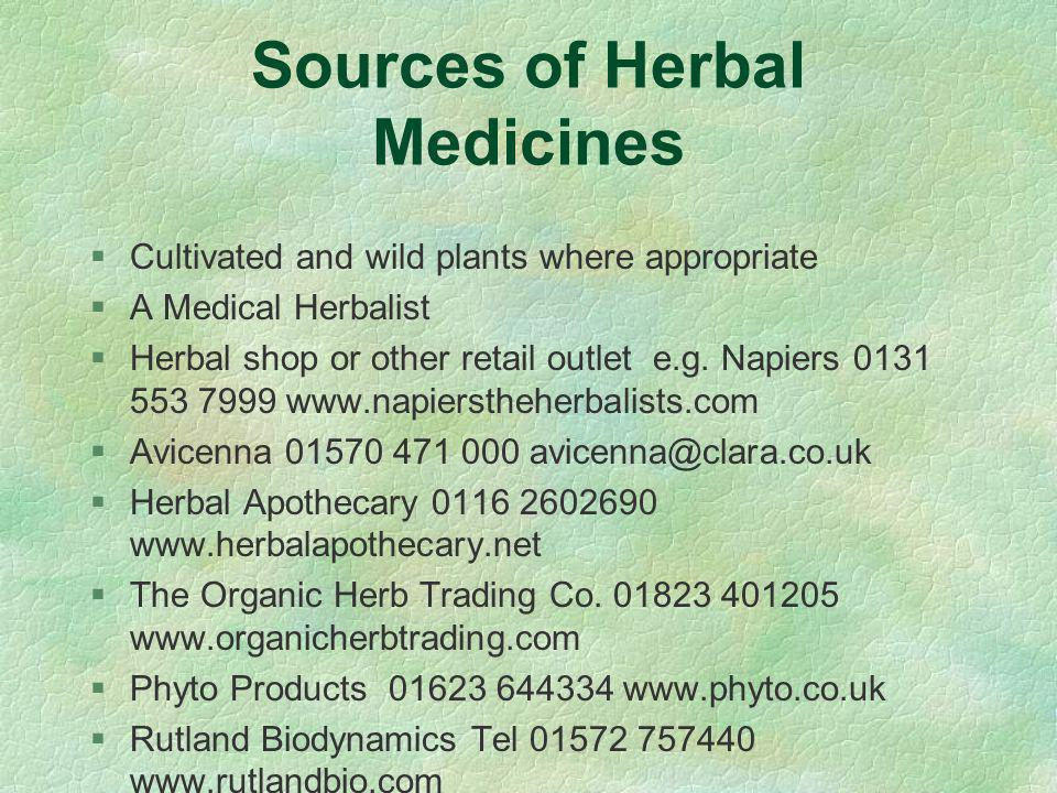 Sources of Herbal Medicines §Cultivated and wild plants where appropriate §A Medical Herbalist §Herbal shop or other retail outlet e.g.
