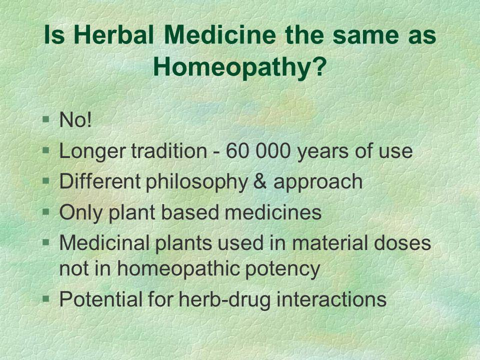 Is Herbal Medicine the same as Homeopathy. §No.