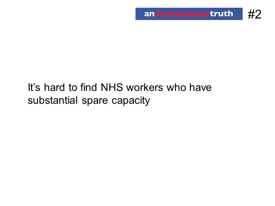 #2 Its hard to find NHS workers who have substantial spare capacity