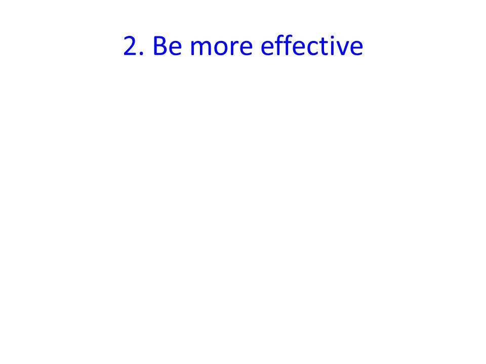 2. Be more effective