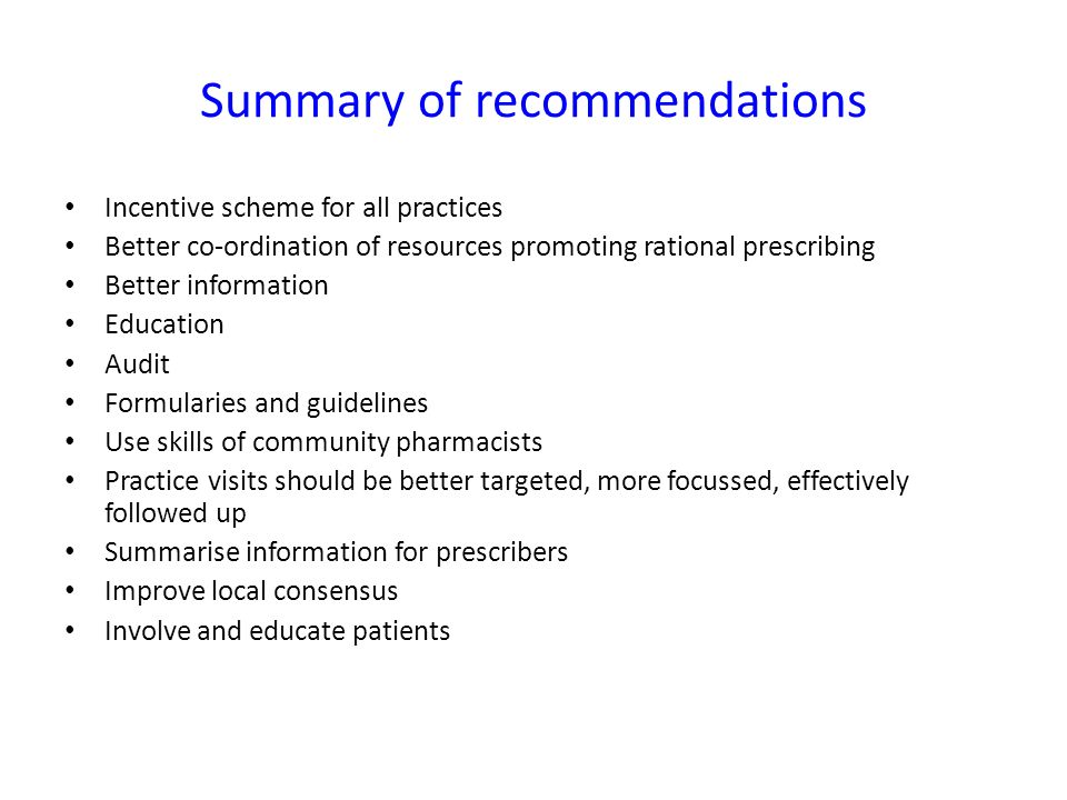 Summary of recommendations Incentive scheme for all practices Better co-ordination of resources promoting rational prescribing Better information Educ