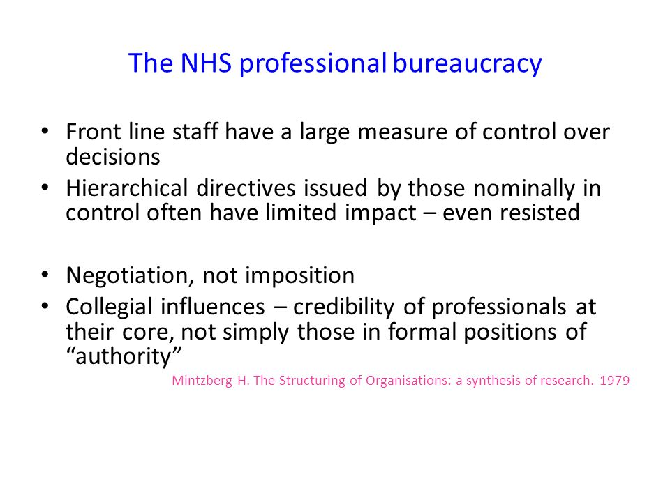 The NHS professional bureaucracy Front line staff have a large measure of control over decisions Hierarchical directives issued by those nominally in