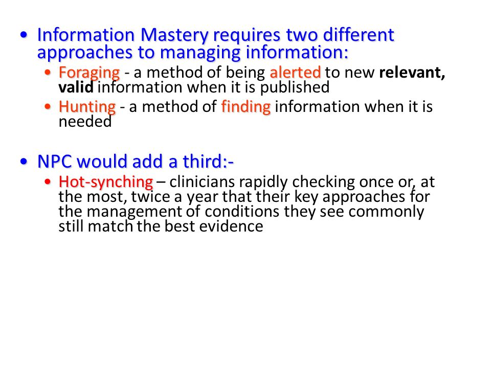 Information Mastery requires two different approaches to managing information:Information Mastery requires two different approaches to managing inform