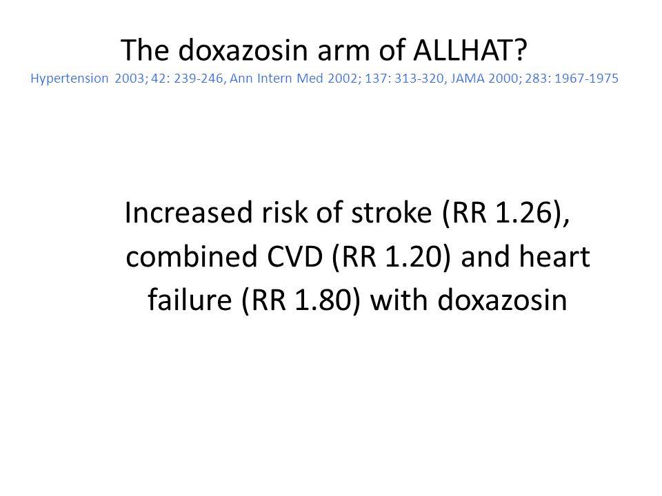 The doxazosin arm of ALLHAT? Hypertension 2003; 42: 239-246, Ann Intern Med 2002; 137: 313-320, JAMA 2000; 283: 1967-1975 Increased risk of stroke (RR