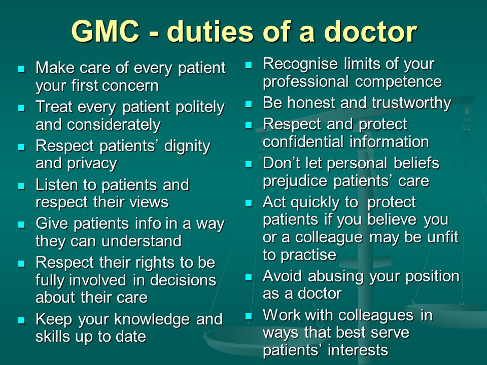 GMC - duties of a doctor Make care of every patient your first concern Make care of every patient your first concern Treat every patient politely and