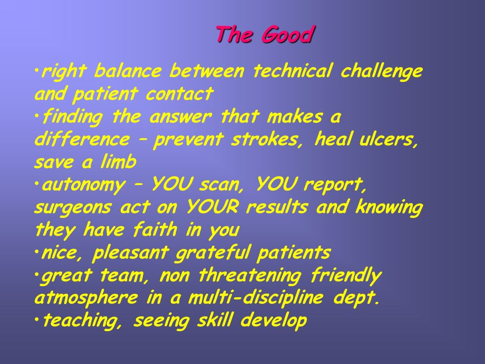The Good right balance between technical challenge and patient contact finding the answer that makes a difference – prevent strokes, heal ulcers, save