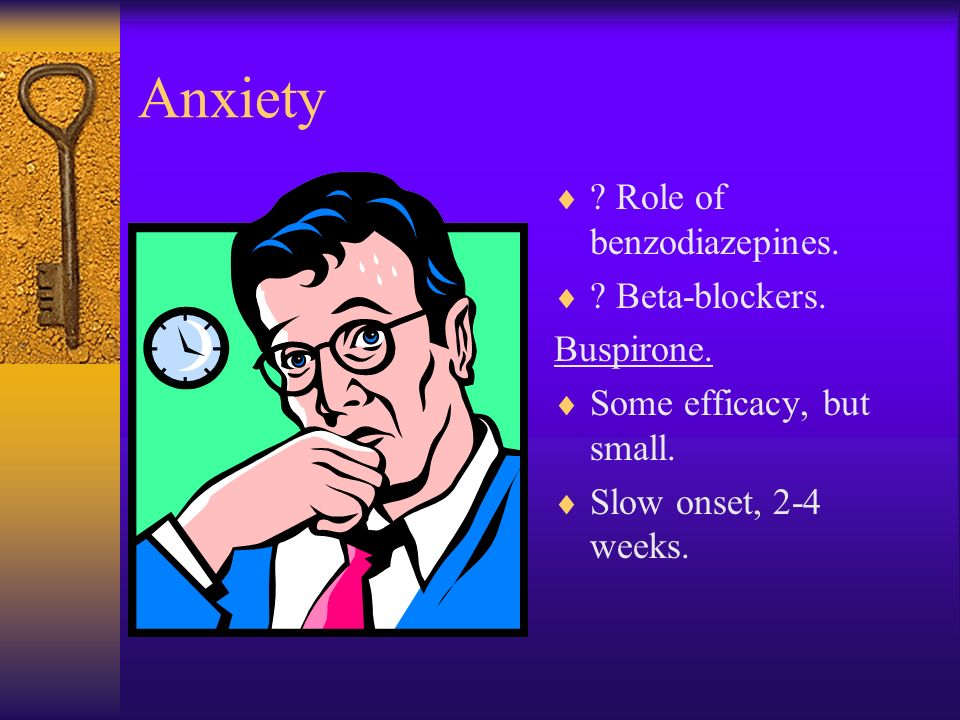 Anxiety Usually worth trying a antidepressant. May be useful to avoid the stimulant ones ! May need higher doses. Initiation may lead to paradoxical i