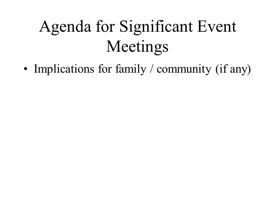 Agenda for Significant Event Meetings Implications for family / community (if any)