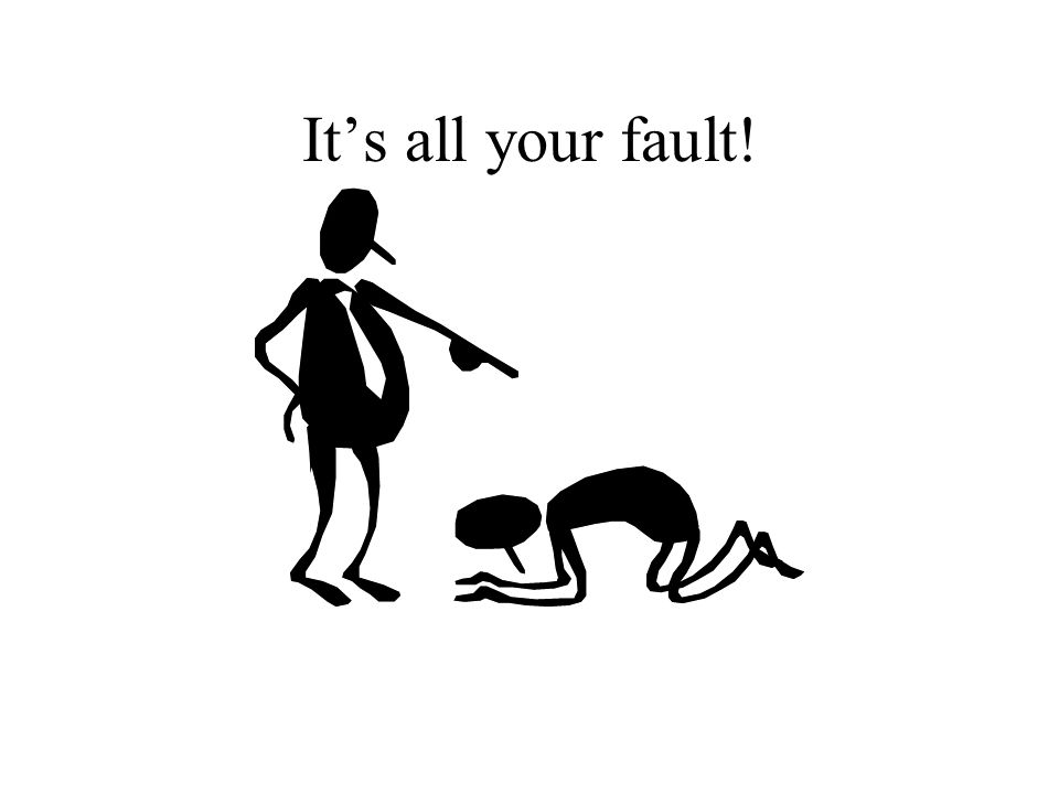 Its all your fault!