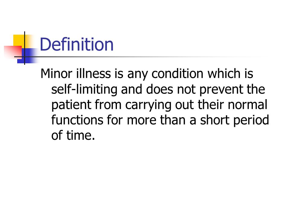 Definition Minor illness is any condition which is self-limiting and does not prevent the patient from carrying out their normal functions for more than a short period of time.