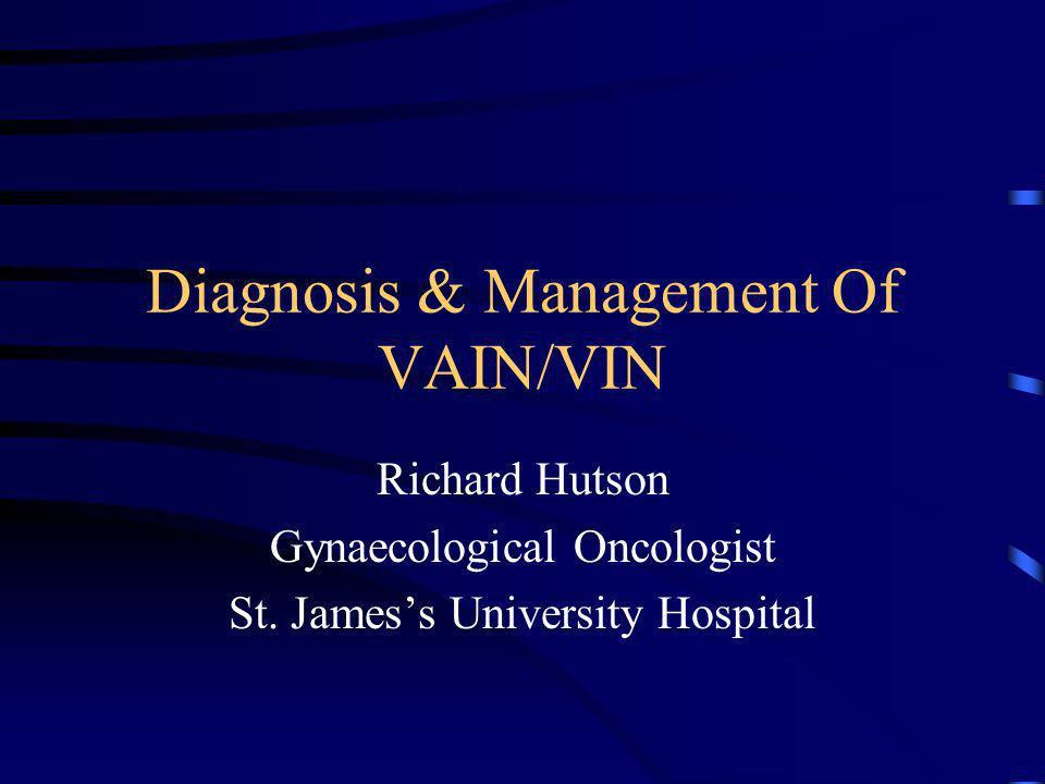 Diagnosis & Management Of VAIN/VIN Richard Hutson Gynaecological Oncologist St.