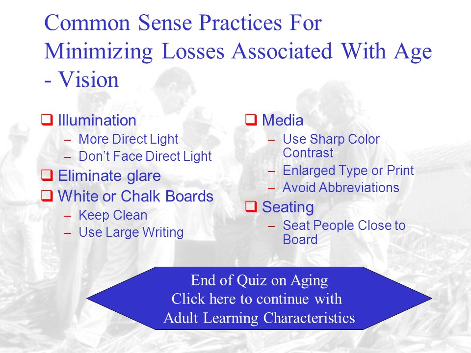 Vision Older Eyes Suffer –Vision loss in dim light –Narrowing field of vision –Slow adaptation to dark –Cataracts –Defective color vision SO……………..