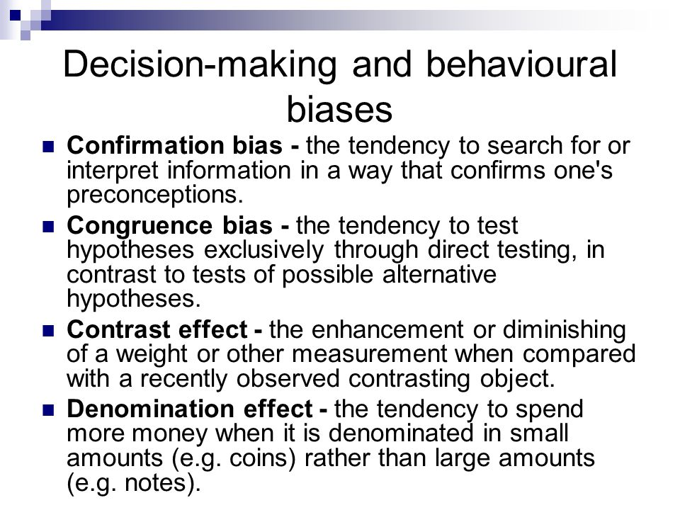 Decision-making and behavioural biases Confirmation bias - the tendency to search for or interpret information in a way that confirms one's preconcept