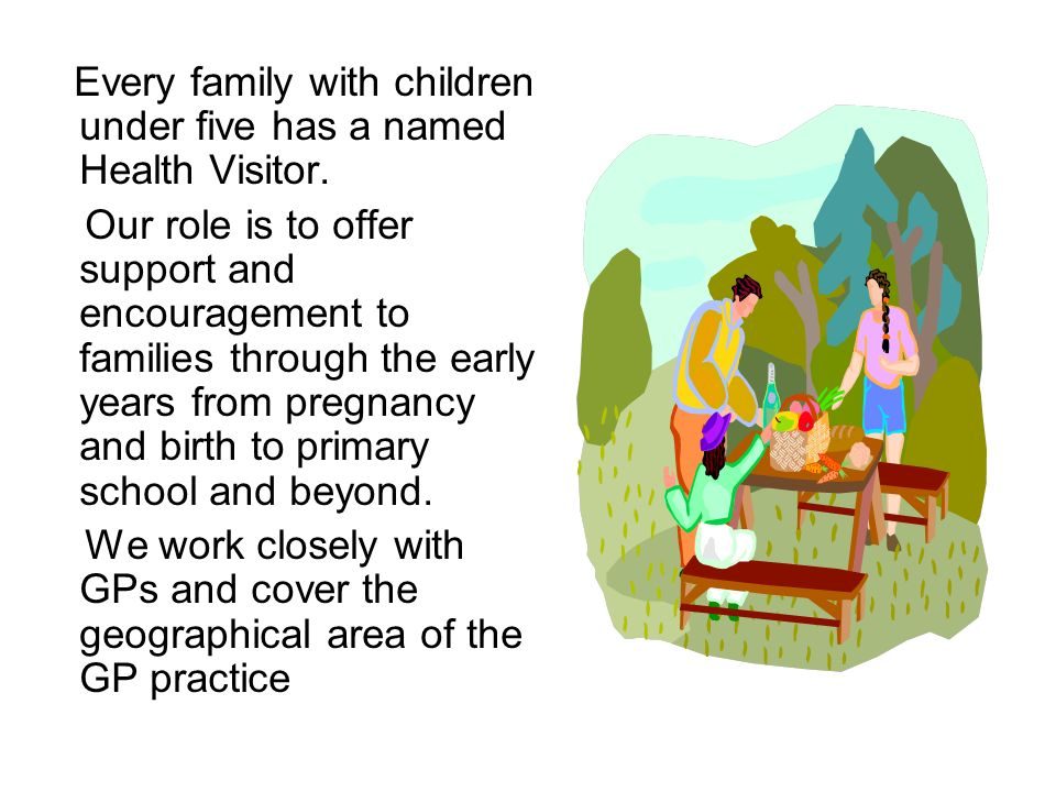Every family with children under five has a named Health Visitor.