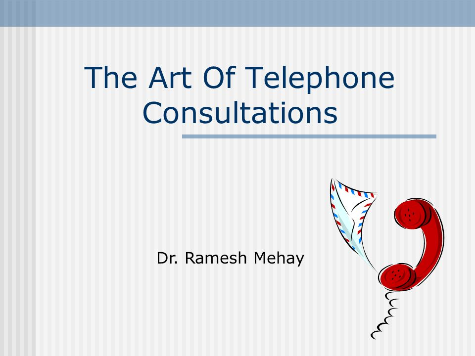 The Art Of Telephone Consultations Dr. Ramesh Mehay
