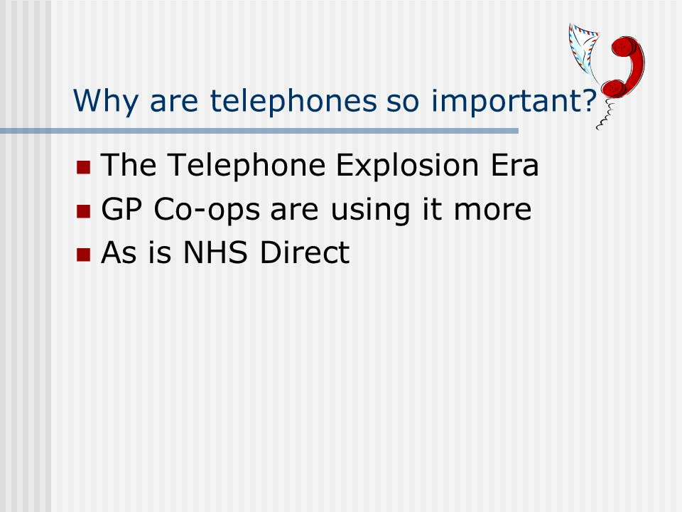 Why are telephones so important? The Telephone Explosion Era GP Co-ops are using it more As is NHS Direct