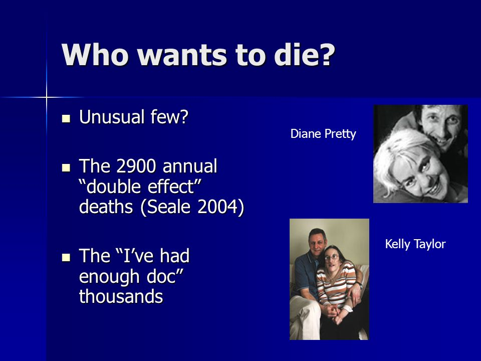 Who wants to die. Unusual few. Unusual few.