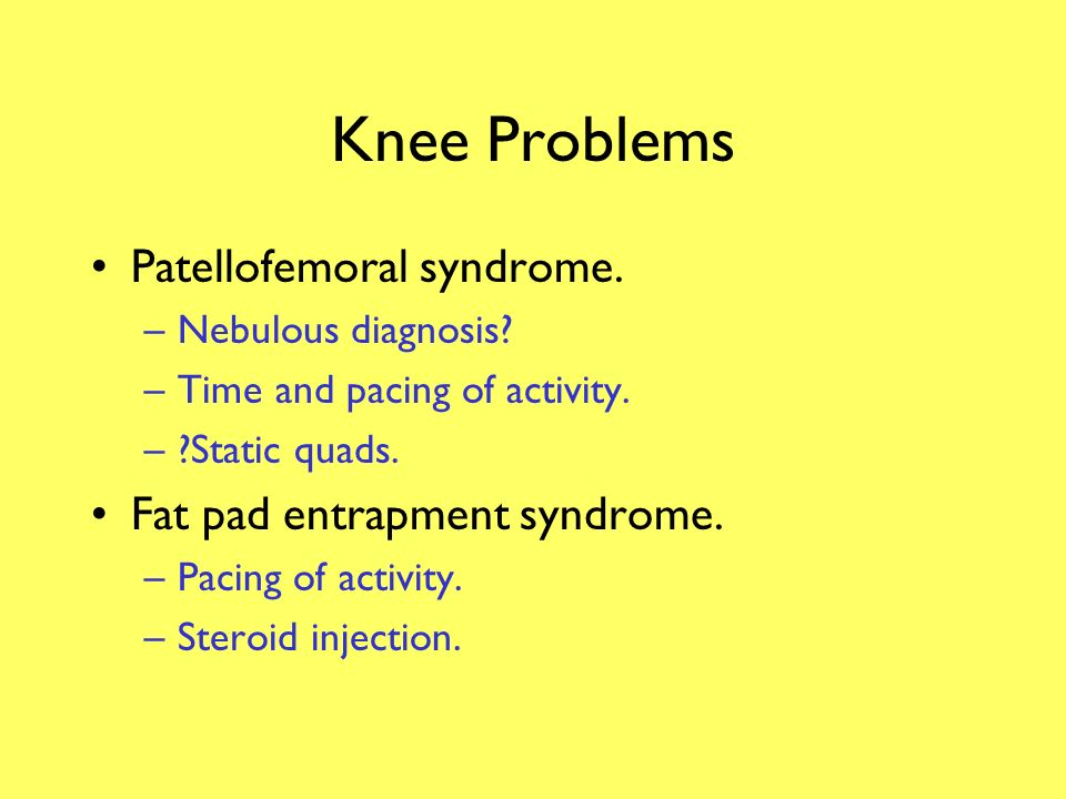 Knee Problems Anserine bursitis. –Hamstring stretching. –Plantar arch supports. –NSAIDs. –Steroid injection useless.