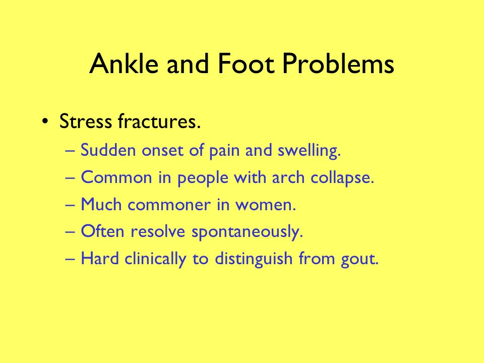 Ankle and Foot Problems Plantar fasciitis.–Heel pain, worst on wakening or in the morning.
