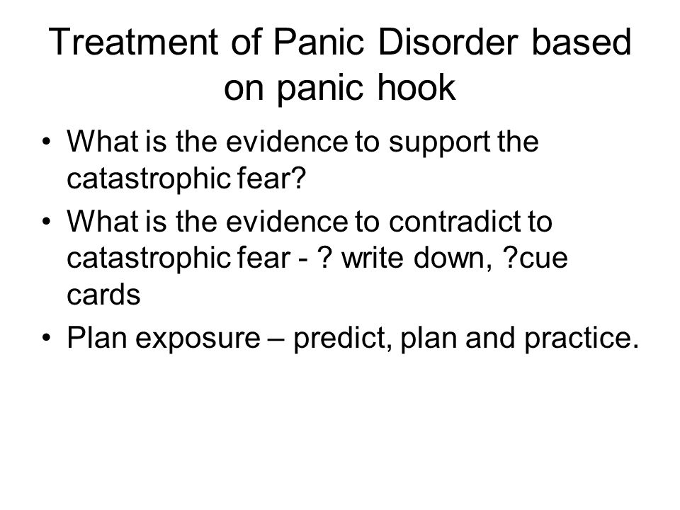 Treatment of Panic Disorder based on panic hook What is the evidence to support the catastrophic fear.