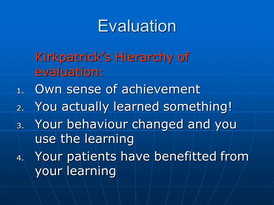 Evaluation Kirkpatricks Hierarchy of evaluation: 1.